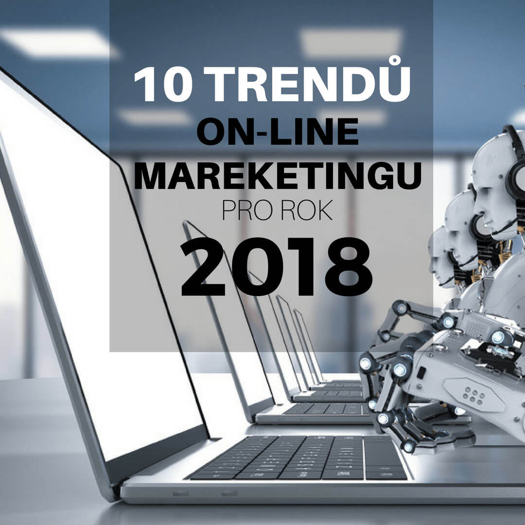 10 trendů on-line marketingu pro rok 2018